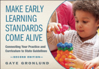 Make Early Learning Standards Come Alive: Connecting Your Practice and Curriculum to State Guidelines Cover Image