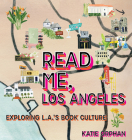 Read Me, Los Angeles: Exploring L.A.'s Book Culture Cover Image