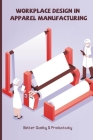 Workplace Design In Apparel Manufacturing: Better Quality & Productivity: Quick Changeover In Garment Industry Cover Image