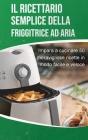 Il ricettario semplice della friggitrice ad aria: Impara a cucinare 50 meravigliose ricette in modo facile e veloce The Effortless Air Fryer Cookbook Cover Image