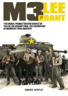 M3 Lee Grant: The Design, Production and Service of the M3 Medium Tank, the Foundation of America's Tank Industry Cover Image