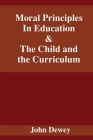 Moral Principles In Education & The Child and the Curriculum Cover Image