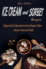 Ice Cream and Sorbet Recipes: Original and Fun Homemade Ice Cream Recipes to Share with your Family and Friends Cover Image