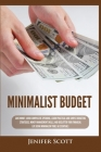 Minimalist Budget: Save Money, Avoid Compulsive Spending, Learn Practical and Simple Budgeting Strategies, Money Management Skills, & Dec Cover Image