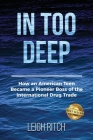 In Too Deep: How an American Teen Became a Pioneer Boss of the International Drug Trade Cover Image