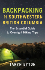 Backpacking in Southwestern British Columbia: The Essential Guide to Overnight Hiking Trips Cover Image