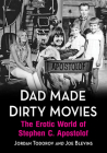 Dad Made Dirty Movies: The Erotic World of Stephen C. Apostolof Cover Image