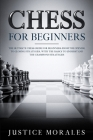 Chess for Beginners: The Ultimate Chess Guide for Beginners: From the Opening to Closing Strategies, With the Basics to Understand the Cham Cover Image