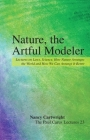 Nature, the Artful Modeler: Lectures on Laws, Science, How Nature Arranges the World and How We Can Arrange It Better (Paul Carus Lectures #23) Cover Image