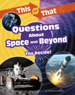 This or That Questions about Space and Beyond: You Decide! Cover Image