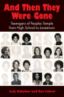 And Then They Were Gone: Teenagers of Peoples Temple from High School to Jonestown Cover Image