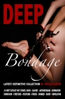 Deep Bondage - LATEST DEFINITIVE COLLECTION: 25 Dirty Explicit Hot Stories: Bdsm - Slavery - Authoritarian Domination - Submission - Stretched Discipl Cover Image