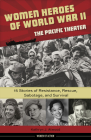 Women Heroes of World War II—the Pacific Theater: 15 Stories of Resistance, Rescue, Sabotage, and Survival (Women of Action) Cover Image