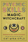 Psychic Skills for Magic & Witchcraft: Developing Your Spirit, Intuition & Clairvoyance Cover Image