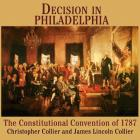 Decision in Philadelphia Lib/E: The Constitutional Convention of 1787 Cover Image