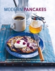 Modern Pancakes: Over 60 contemporary recipes, from protein pancakes and healthy grains to waffles and dirty food indulgences Cover Image