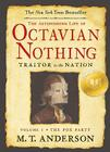 The Astonishing Life of Octavian Nothing, Traitor to the Nation, Volume I: The Pox Party: Taken from Accounts by His Own Hand an Cover Image