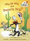 Why Oh Why Are Deserts Dry?: All About Deserts (Cat in the Hat's Learning Library) Cover Image