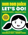 Nom Nom Paleo: Let's Go! Cover Image