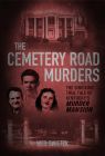 The Cemetery Road Murders: The Shocking True Tale of Kentucky's Murder Mansion Cover Image