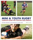 Mini and Youth Rugby: The Complete Guide for Coaches and Parents Cover Image