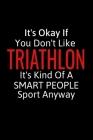 It's Okay If You Don't Like Triathlon: Triathlon Gifts To Write In For Women & Men, Funny Inspirational Blank Small Lined Sports Journal Cover Image
