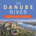 The Danube River - Major Rivers of the World Series Grade 4 - Children's Geography & Cultures Books Cover Image