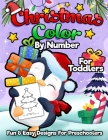 Christmas Color By Number For Toddlers: A Fun & Easy Holiday Coloring Book For Preschoolers To Start Learning Coloring and Numbers Cover Image