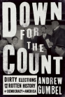 Down for the Count: Dirty Elections and the Rotten History of Democracy in America Cover Image