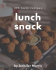 295 Tasty Lunch Snack Recipes: Greatest Lunch Snack Cookbook of All Time Cover Image