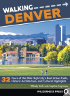 Walking Denver: 32 Tours of the Mile High City's Best Urban Trails, Historic Architecture, and Cultural Highlights Cover Image