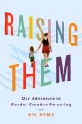 Raising Them: Our Adventure in Gender Creative Parenting Cover Image