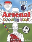 Arsenal Colouring Book 2021: Football Activity Book For Kids & Adults Cover Image