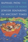 The Children of Noah: Jewish Seafaring in Ancient Times Cover Image