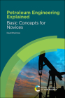 Petroleum Engineering Explained: Basic Concepts for Novices Cover Image