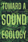 Toward a Sound Ecology: New and Selected Essays (Music) Cover Image