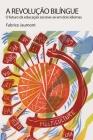 A Revolução Bilíngue: O futuro da educação escreve-se em dois idiomas (Bilingual Revolution #28) Cover Image