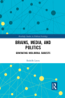 Brains, Media and Politics: Generating Neoliberal Subjects Cover Image