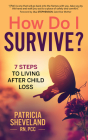 How Do I Survive?: 7 Steps to Living After Child Loss Cover Image