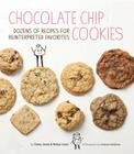 Chocolate Chip Cookies: Dozens of Recipes for Reinterpreted Favorites Cover Image