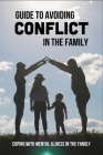 Guide To Avoiding Conflict In The Family: Coping With Mental Illness In The Family: Tension In Family Home Cover Image