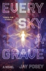 Every Sky a Grave: A Novel (The Ascendance Series #1) Cover Image