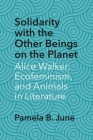 Solidarity with the Other Beings on the Planet: Alice Walker, Ecofeminism, and Animals in Literature (Critical Insurgencies) Cover Image