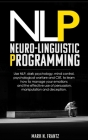 NeuroLinguistic-Programming: Use NLP, dark psychology, mind control, psychological warfare and CBT, to learn how to manage your emotions and the ef Cover Image