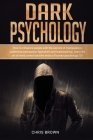Dark Psychology: How to Influence People with the Secrets of Manipulation, Subliminal Persuasion, Hypnotism, and Brainwashing. Learn th Cover Image