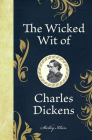 The Wicked Wit of Charles Dickens Cover Image