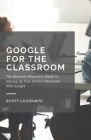 Google for the Classroom: The Absolute Beginners Guide to Setting Up Your Online Classroom With Google Cover Image
