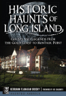 Historic Haunts of Long Island: Ghosts and Legends from the Gold Coast to Montauk Point Cover Image