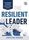 The Resilient Leader: Life Changing Strategies to Overcome Today's Turmoil and Tomorrow's Uncertainty Cover Image