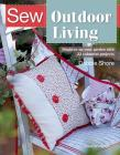 Sew Outdoor Living: Brighten Up Your Garden With 25 Colourful Projects (SEW SERIES) Cover Image